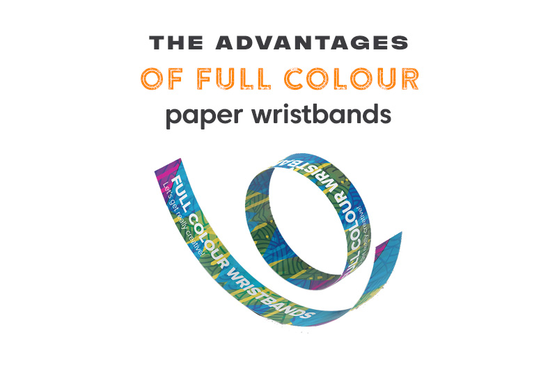 The advantages of Full Colour Paper Wristbands